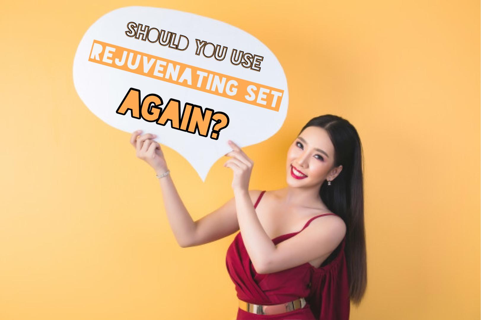 Should you use rejuvenating set again