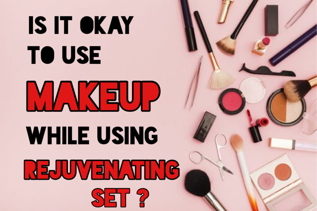 Is it okay to use makeup while using rejuvenating set