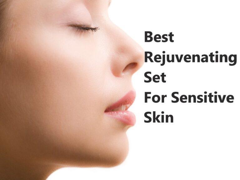 Best rejuvenating set for sensitive skin